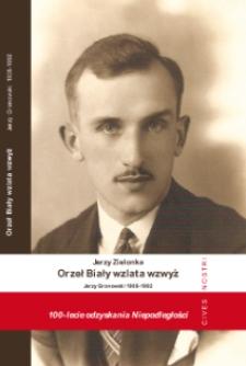 Orzeł Biały wzlata wzwyż : Opowieść o narodowcu, oficerze WP, żołnierzu wyklętym i adwokacie Jerzym Gronowskim (1908-1992)